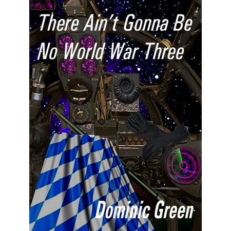 There Ain't Gonna Be No World War Three - eBook