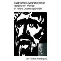 Erz�hlartistik zugunsten einer deutschen Wende in Alfred D�blins Sp�twerk
