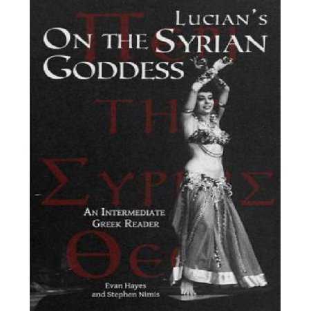 Lucian's on the Syrian Goddess : An Intermediate Greek Reader: Greek Text with Running Vocabulary and Commentary
