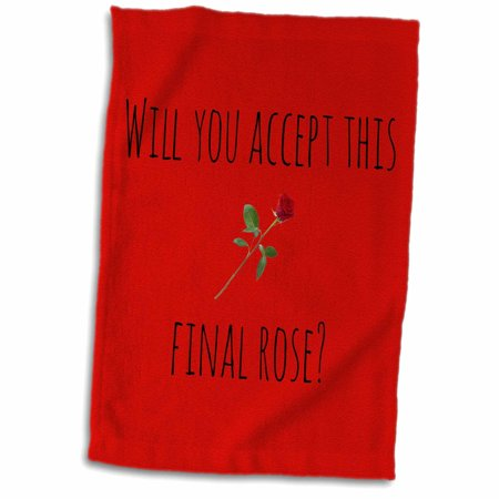 3dRose will you accept this final rose, picture of rose, black lettering - Towel, 15 by - Will You Accept This Rose