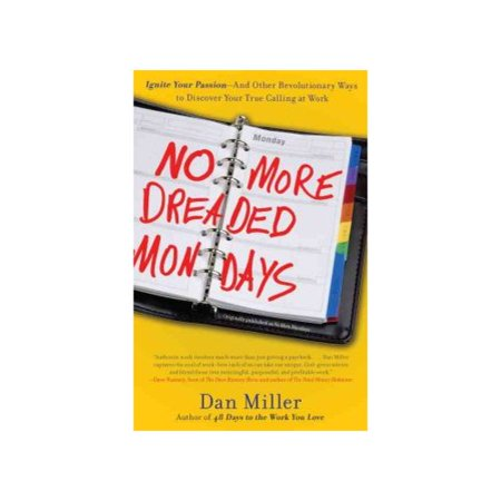 No More Dreaded Mondays: Ignite Your Passion and Other Revolutionary Ways to Discover Your True Calling at Work