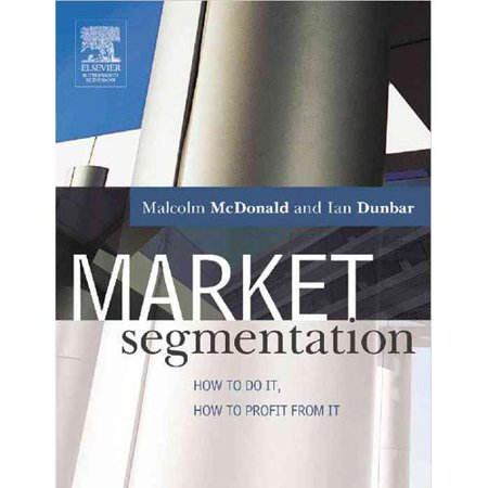 Market Segmentation: How to Do It, How to Profit from It by