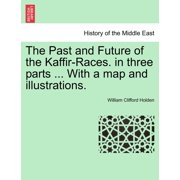 The Past and Future of the Kaffir-Races. in Three Parts ... with a Map and Illustrations.
