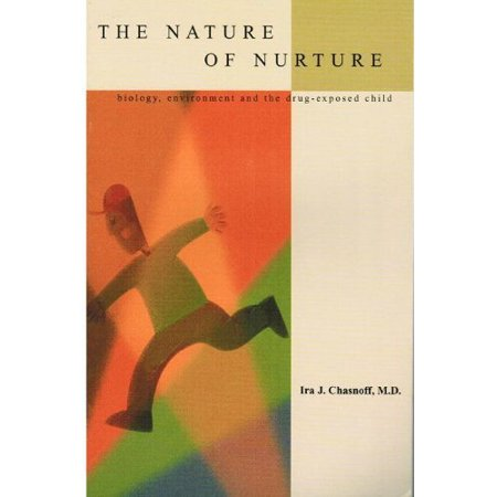 The Nature Of Nurture Biology  Environment  And The Drug Exposed Child By Ira Chasnoff