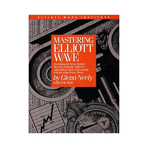 Mastering Elliott Wave: Presenting the Neely Method : The First Scientific, Objective Approach to Market Forecasting With the Elliott Wave Theory