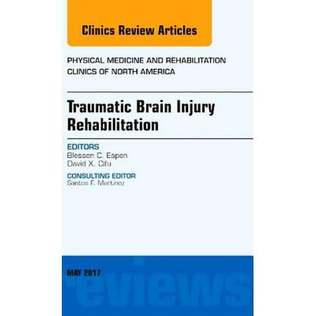 Traumatic Brain Injury Rehabilitation, An Issue of Physical Medicine and Rehabilitation Clinics of North America, E-Book - Volume 28-2 -