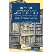 Cambridge Library Collection - British and Irish History, 19: Heathen England, and What To Do for It (Paperback)