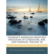 Graham's American Monthly Magazine of Literature, Art, and Fashion, Volume 34