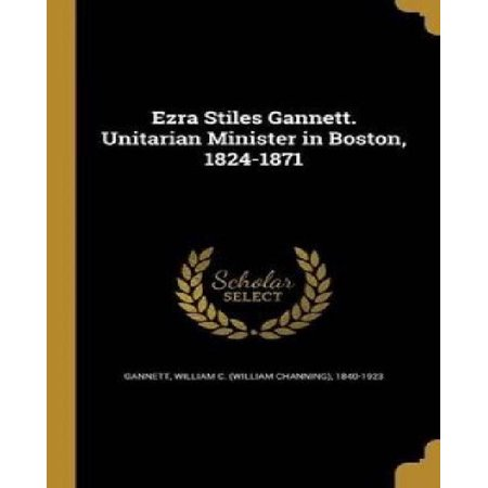 Ezra Stiles Gannett  Unitarian Minister In Boston  1824 1871