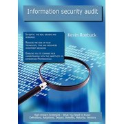 Information Security Audit : High-Impact Strategies - What You Need to Know: Definitions, Adoptions, Impact, Benefits, Maturity, Vendors