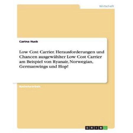Low Cost Carrier  Herausforderungen Und Chancen Ausgewahlter Low Cost Carrier Am Beispiel Von Ryanair  Norwegian  Germanwings Und Hop