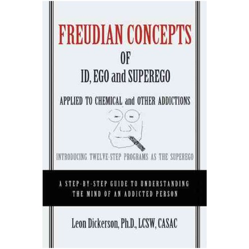 Freudian Concepts of Id, Ego and Superego Applied to Chemical and Other Addictions : Introducing Twelve-Step Programs as the Superego