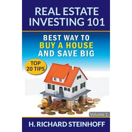 Real Estate Investing 101 : Best Way to Buy a House and Save Big (Top 20 Tips) - Volume