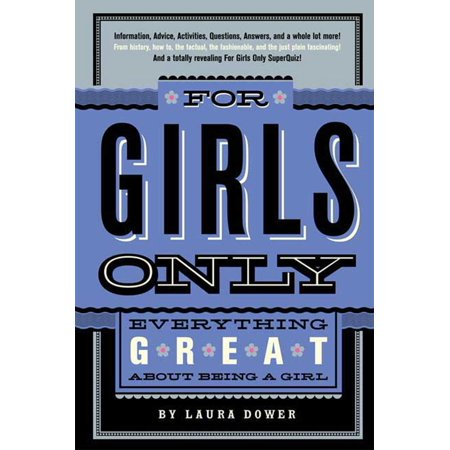 For Girls Only : Everything Great About Being a Girl - Everything Girl