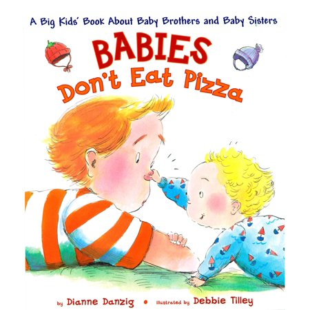 Babies Don't Eat Pizza: A Big Kids' Book about Baby Brothers and Baby Sisters (Hardcover)