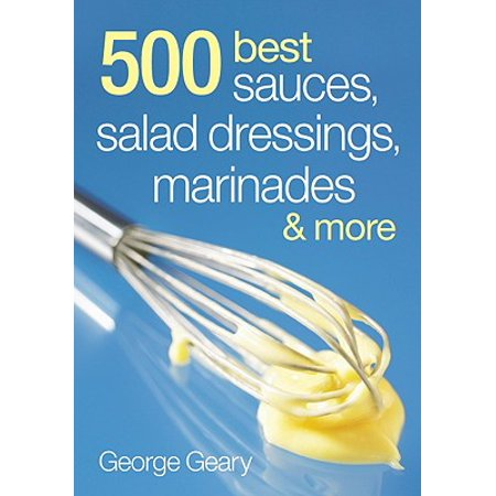 500 Best Sauces, Salad Dressings, Marinades & (350 Best Salads And Dressings)