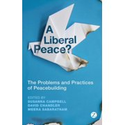 A Liberal Peace? : The Problems and Practices of Peacebuilding