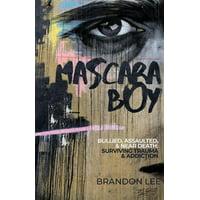 Mascara Boy: Bullied, Assaulted & Near Death: Surviving Trauma & Addiction (Paperback)