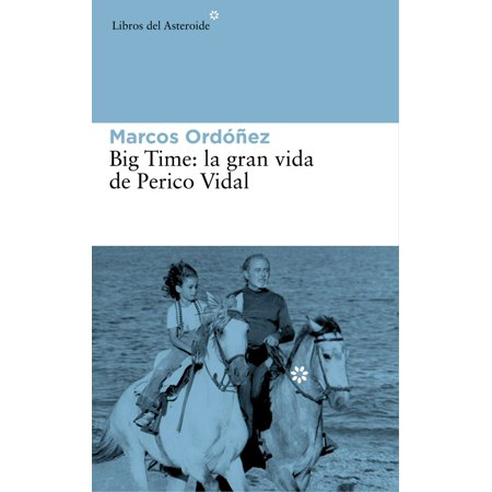 Big Time, la gran vida de Perico Vidal - eBook (Quitate De La Via Perico Ismael Rivera)