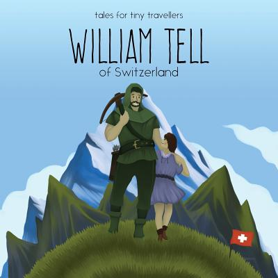 William Tell of Switzerland : A Tale for Tiny Travellers