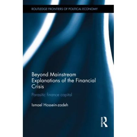 Beyond Mainstream Explanations Of The Financial Crisis  Parasitic Finance Capital