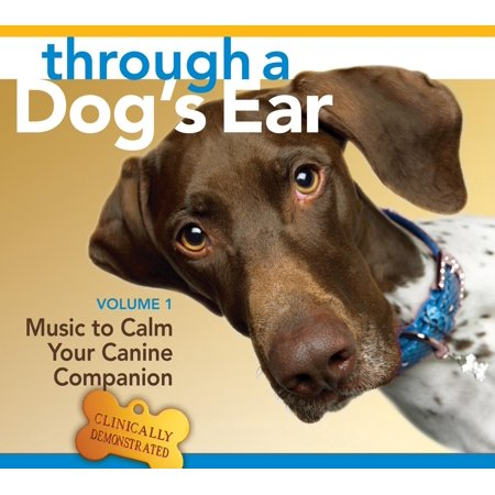 Through a Dog's Ear: Music to Calm Your Canine Companion (The Best Way To Pop Your Ears)
