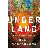 Underland: A Deep Time Journey (Hardcover)