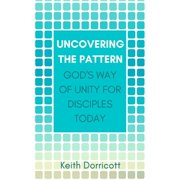 Uncovering the Pattern: God's Way of Unity For Disciples Today - eBook