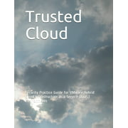 Trusted Cloud: Security Practice Guide for VMware Hybrid Cloud Infrastructure as a Service (IaaS) Environments (Paperback)