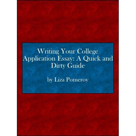 Writing Your College Application Essay: A Quick and Dirty Guide -