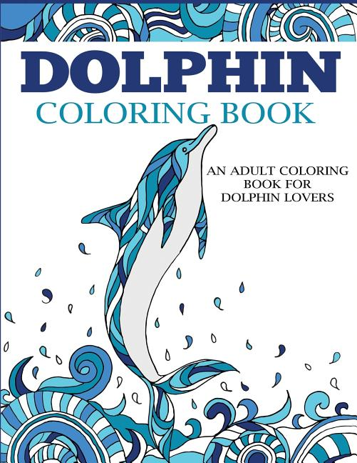 - Coloring Books For Adults: Dolphin Coloring Book: An Adult Coloring Book  For Dolphin Lovers (Paperback) - Walmart.com - Walmart.com