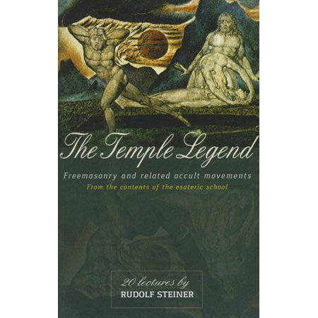 The Temple Legend : Freemasonry and Related Occult Movements from the Contents of the Esoteric