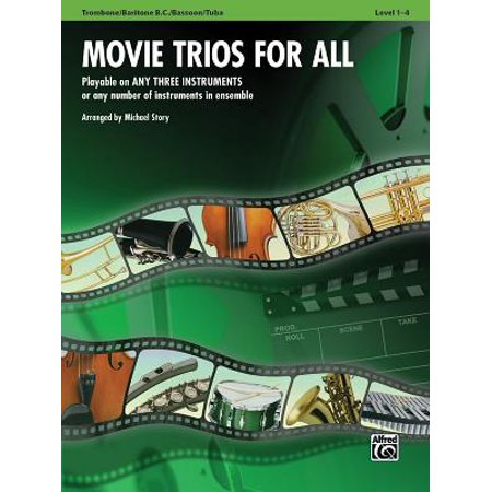 Movie Trios for All: Trombone/Baritone B.C./Bassoon/Tuba : Playable on Any Three Instruments or Any Number of Instruments in Ensemble, Level 1-4