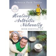 Healing Arthritis Naturally With Essential Oil (Paperback)