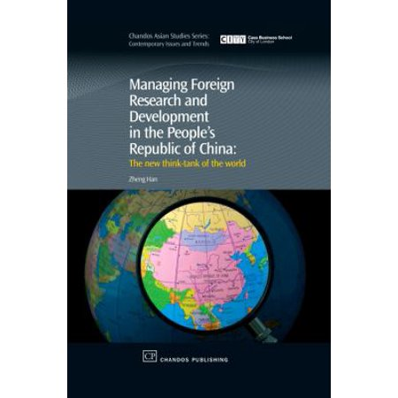 Managing Foreign Research And Development In The Peoples Republic Of China  The New Think Tank Of The World