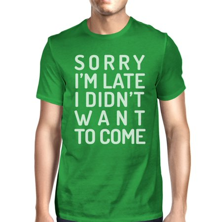 Sorry I'm Late Mens Green Funny Saying Graphic Tee For School Gifts - Green Sayings