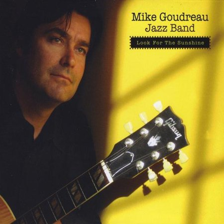 Goudreau  Mike Jazz Band   Look For The Sunshine  Cd
