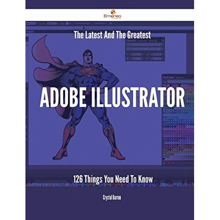 The Latest And The Greatest Adobe Illustrator  126 Things You Need To Know