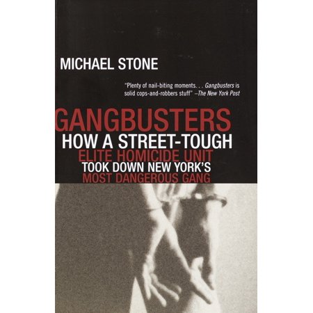 Gangbusters : How a Street Tough, Elite Homicide Unit Took Down New York's Most Dangerous