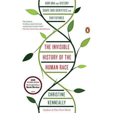 The Invisible History of the Human Race : How DNA and History Shape Our Identities and Our