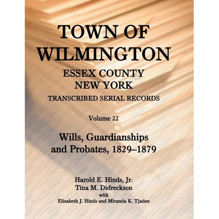 Town Of Wilmington  Essex County  New York  Transcribed Serial Records   Volume 22  Wills  Guardianships And Probates  1880 1900