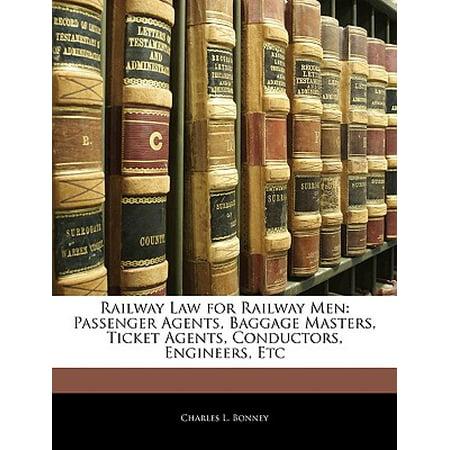 Railway Law for Railway Men : Passenger Agents, Baggage Masters, Ticket Agents, Conductors, Engineers, Etc