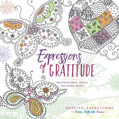 Expressions of Gratitude : Inspirational Adult Coloring Book