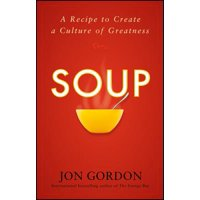 Soup : A Recipe to Create a Culture of Greatness