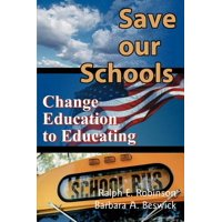 Save Our Schools : Change Education to Educating
