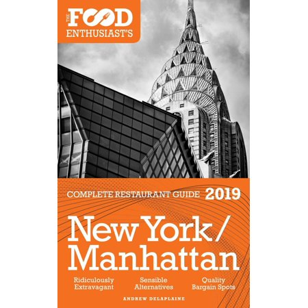 New York / Manhattan - 2019 - The Food Enthusiast's Complete Restaurant Guide -