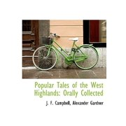 Popular Tales of the West Highlands : Orally Collected