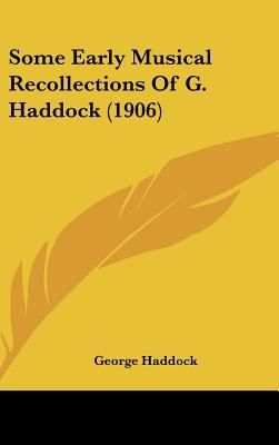 Some Early Musical Recollections of G. Haddock (1906) by