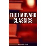 The Harvard Classics: Complete 51-Volume Collection - eBook