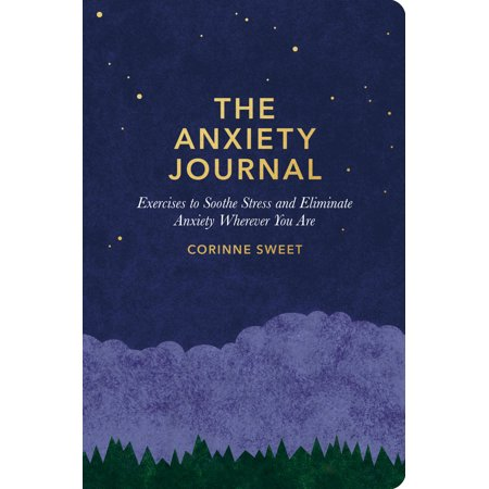 The Anxiety Journal : Exercises to Soothe Stress and Eliminate Anxiety Wherever You Are :Guided